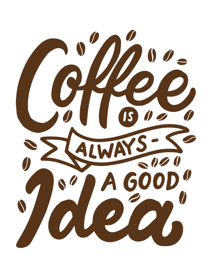 coffe is always a good idea
